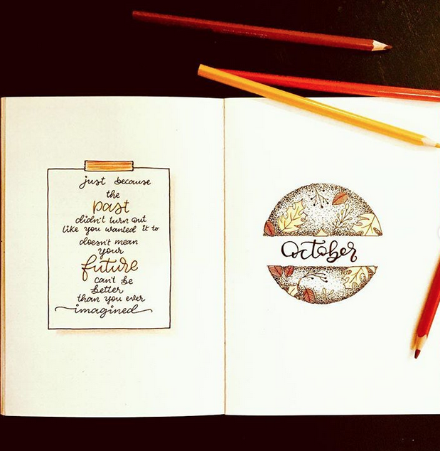 """A bullet journal opened up to an October monthly page decorated with autumn leaves. The facing page has a quote that reads """"just because the past didn't turn out like you wanted it to doesn't mean your future can't be better than you ever imagined."""""""